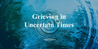Grieving in Uncertain Times