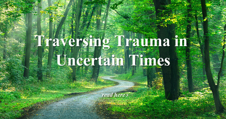 Traversing Trauma in Uncertain Times